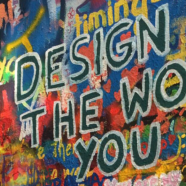 Design the world you love